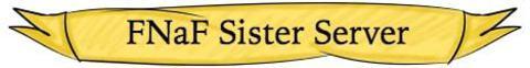 FNaF Sister Server